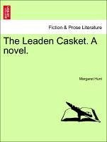 The Leaden Casket. A novel. VOL. I - Hunt, Margaret