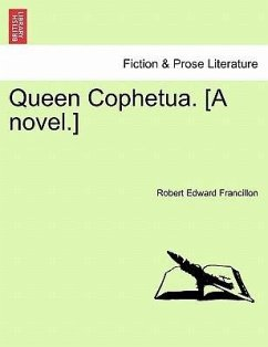 Queen Cophetua. [A novel.] Vol. I. - Francillon, Robert Edward