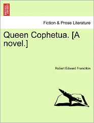 Queen Cophetua. [A Novel.] - Robert Edward Francillon