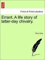 Errant. A life story of latter-day chivalry. Vol. II. - Greg, Percy