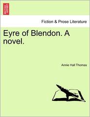 Eyre Of Blendon. A Novel. - Annie Hall Thomas
