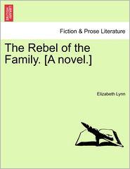 The Rebel Of The Family. [A Novel.] - Elizabeth Lynn