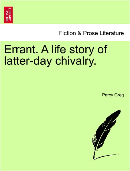Errant. A life story of latter-day chivalry. VOL. I als Taschenbuch von Percy Greg - British Library, Historical Print Editions