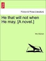 He that will not when He may. [A novel.] Volume III. - Oliphant, Mrs