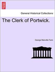 The Clerk Of Portwick. - George Manville Fenn