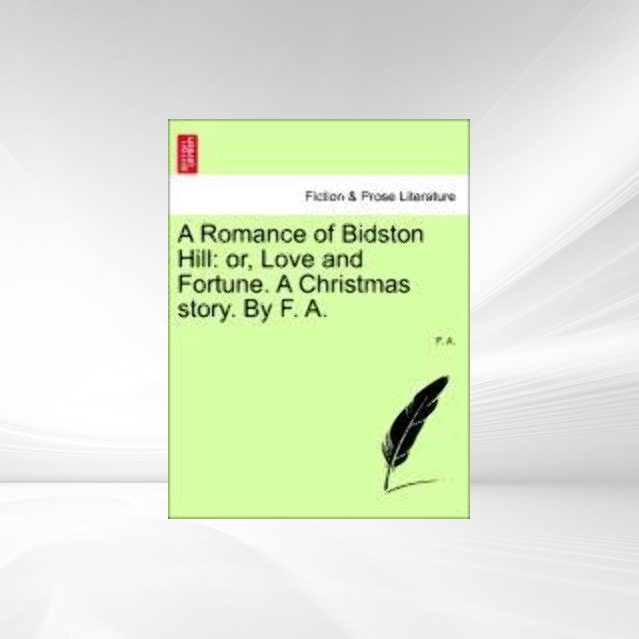 A Romance of Bidston Hill: or, Love and Fortune. A Christmas story. By F. A. als Taschenbuch von F. A. - British Library, Historical Print Editions