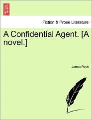A Confidential Agent. [A Novel.] - James Payn