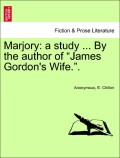 Anonymous;Chillon, E.: Marjory: a study ... By the author of James Gordon´s Wife.. Vol. I.