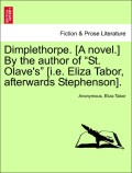 Anonymous;Tabor, Eliza: Dimplethorpe. [A novel.] By the author of St. Olave´s [i.e. Eliza Tabor, afterwards Stephenson]. Vol. I.