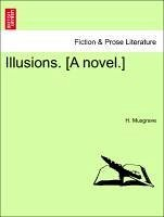 Illusions. [A novel.] VOL. II - Musgrave, H.