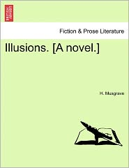 Illusions. [A Novel.] - H. Musgrave