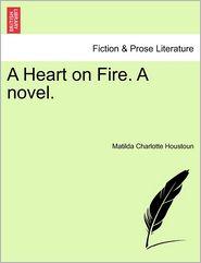 A Heart On Fire. A Novel. - Matilda Charlotte Houstoun