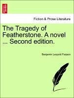 The Tragedy of Featherstone. A novel ... Second edition. Vol. II. - Farjeon, Benjamin Leopold