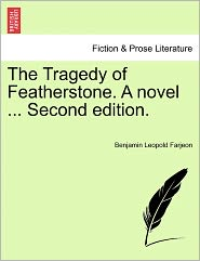 The Tragedy Of Featherstone. A Novel ... Second Edition. - Benjamin Leopold Farjeon