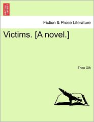 Victims. [A Novel.] - Theo Gift