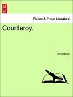 Courtleroy. VOL. I - Beale, Anne