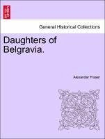 Daughters of Belgravia. Volume I. - Fraser, Alexander