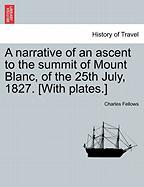 A Narrative of an Ascent to the Summit of Mount Blanc, of the 25th July, 1827. [With Plates.]
