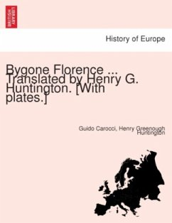 Bygone Florence ... Translated by Henry G. Huntington. [With Plates.]