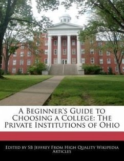 A Beginner's Guide to Choosing a College: The Private Institutions of Ohio - Jeffrey, Sb