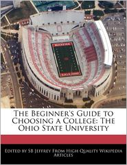 The Beginner's Guide to Choosing a College: The Ohio State University - S. B. Jeffrey