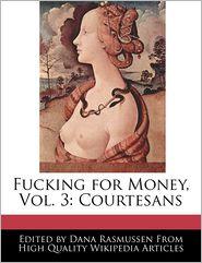 Fucking for Money, Vol. 3: Courtesans - Dana Rasmussen