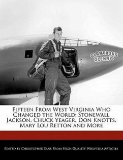 Fifteen from West Virginia Who Changed the World: Stonewall Jackson, Chuck Yeager, Don Knotts, Mary Lou Retton and More - Sans, Christopher
