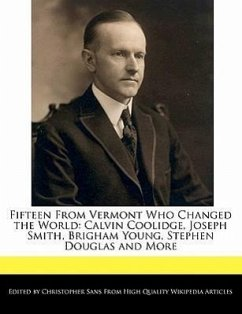 Fifteen from Vermont Who Changed the World: Calvin Coolidge, Joseph Smith, Brigham Young, Stephen Douglas and More - Sans, Christopher