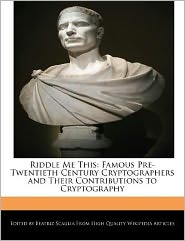 Riddle Me This: Famous Pre-Twentieth Century Cryptographers and Their Contributions to Cryptography - Beatriz Scaglia