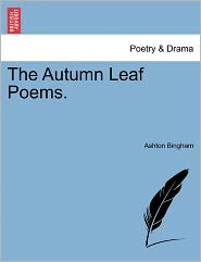 The Autumn Leaf Poems. - Ashton Bingham