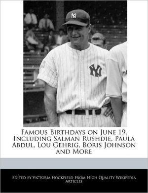 Famous Birthdays on June 19, Including Salman Rushdie, Paula Abdul, Lou Gehrig, Boris Johnson and More