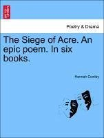 The Siege of Acre. An epic poem. In six books. - Cowley, Hannah