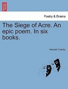 Cowley, Hannah: The Siege of Acre. An epic poem. In six books.