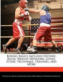 Boxing Basics Includes History, Rules, Weight Divisions, Levels, Styles, Technique, Training, and More - Reynolds, Crystil