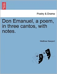 Don Emanuel, A Poem, In Three Cantos, With Notes. - Matthew Newport