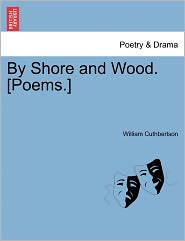 By Shore And Wood. [Poems.] - William Cuthbertson