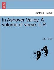 In Ashover Valley. A Volume Of Verse. L.P. - John Fernie