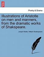 Illustrations of Aristotle on Men and Manners, from the Dramatic Works of Shakspeare.