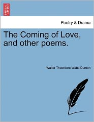 The Coming Of Love, And Other Poems. - Walter Theordore Watts-Dunton