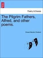 The Pilgrim Fathers, Alfred, and other poems. - Rudland, Ernest Marston