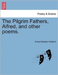 The Pilgrim Fathers, Alfred, And Other Poems. - Ernest Marston Rudland