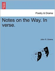 Notes On The Way. In Verse. - John R. Simms
