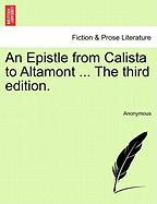 An Epistle from Calista to Altamont ... the Third Edition.