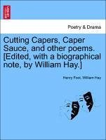 Cutting Capers, Caper Sauce, and other poems. [Edited, with a biographical note, by William Hay.] - Foot, Henry Hay, William