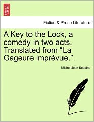 A Key To The Lock, A Comedy In Two Acts. Translated From La Gageure Impr Vue. - Michel-Jean Sedaine