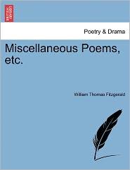 Miscellaneous Poems, Etc. - William Thomas Fitzgerald