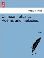 Crimean Relics. Poems And Melodies. - F Wilson