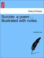Suicide: a poem ... illustrated with notes. - Cope, Harriett