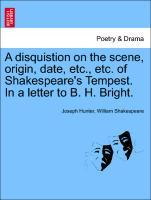 A disquistion on the scene, origin, date, etc., etc. of Shakespeare´s Tempest. In a letter to B. H. Bright. als Taschenbuch von Joseph Hunter, Wil...