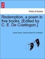 Redemption, a poem in five books. [Edited by C. E. De Coetlogon.] - Swain, Joseph De Coetlogon, Charles Edward